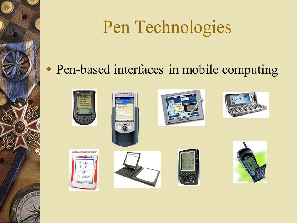 Pen Technologies  Pen-based interfaces in mobile computing