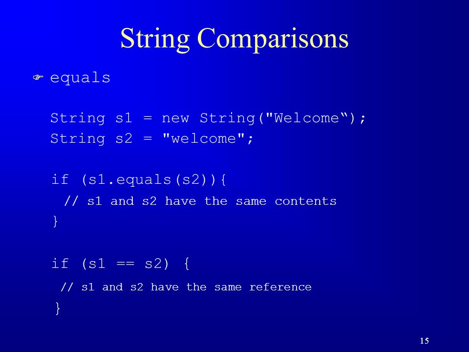15 String Comparisons F equals String s1 = new String(