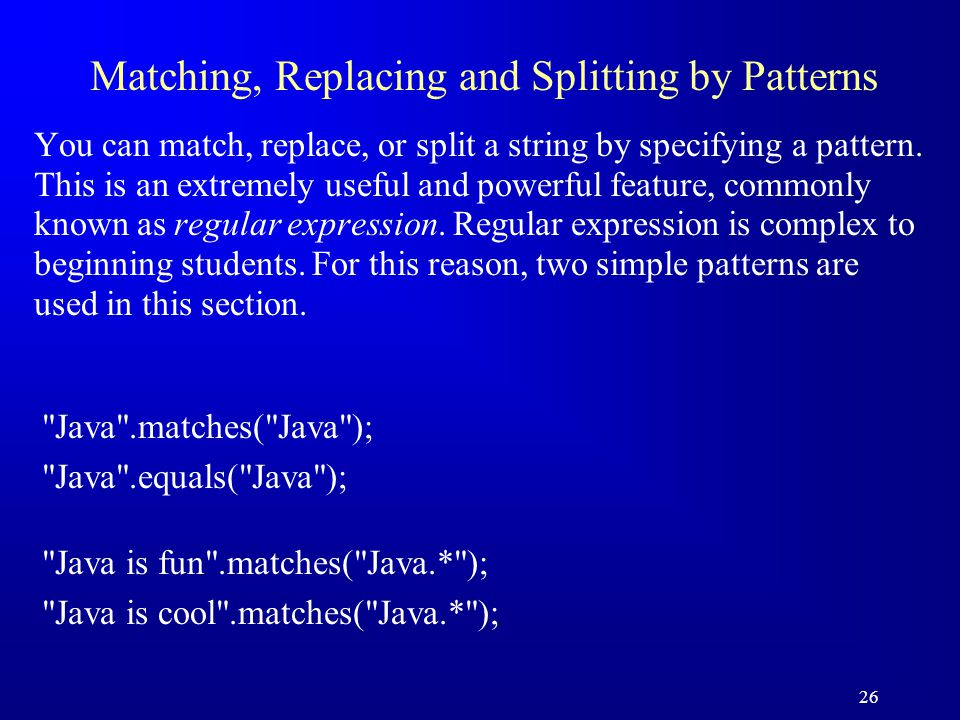26 Matching, Replacing and Splitting by Patterns You can match, replace, or split a string by specifying a pattern. This is an extremely useful and po