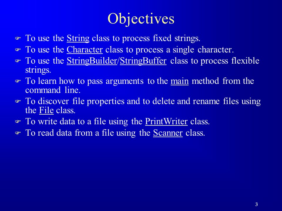 3 Objectives F To use the String class to process fixed strings. F To use the Character class to process a single character. F To use the StringBuilde