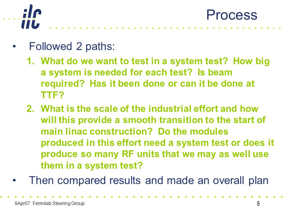 9Apr07 Fermilab Steering Group 5 Process Followed 2 paths: 1.What do we want to test in a system test.