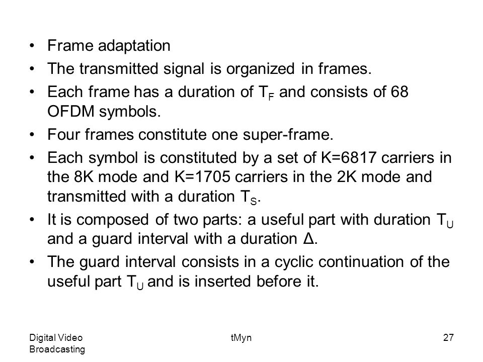 Digital Video Broadcasting tMyn27 Frame adaptation The transmitted signal is organized in frames.