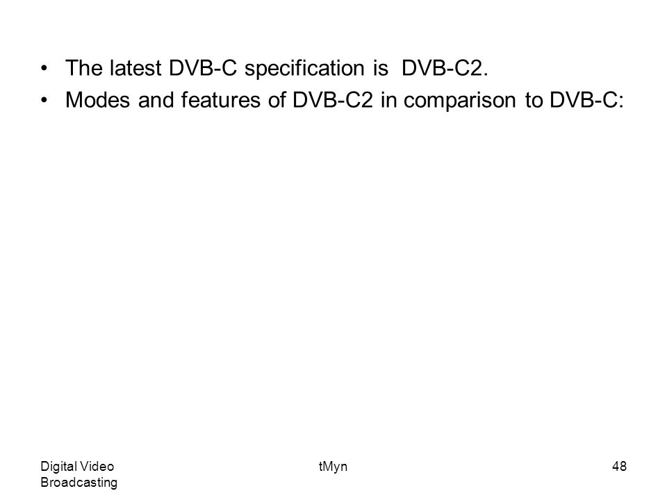 Digital Video Broadcasting tMyn48 The latest DVB-C specification is DVB-C2.