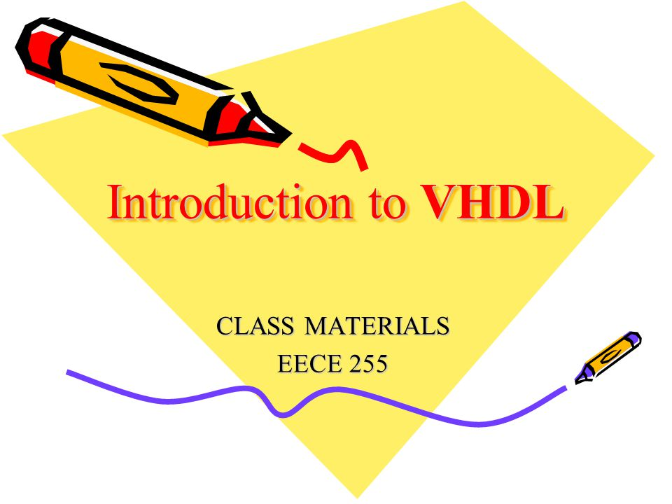 Introduction to VHDL CLASS MATERIALS EECE 255