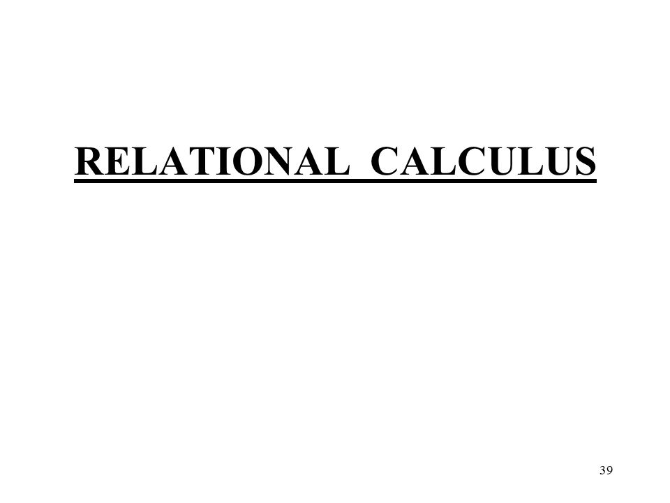 39 RELATIONAL CALCULUS