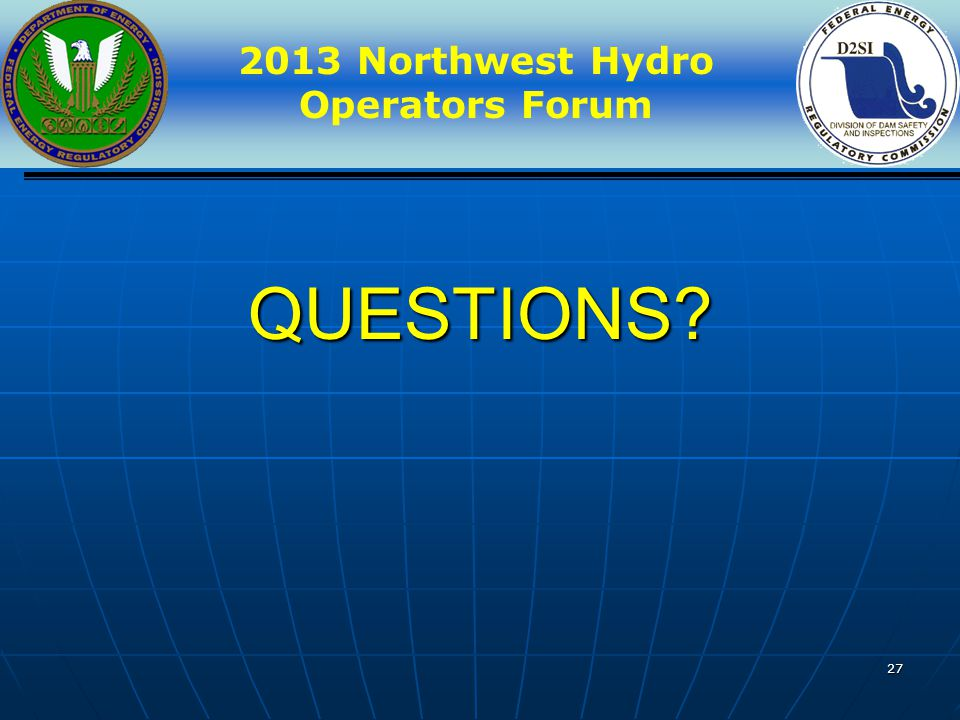 2013 Northwest Hydro Operators Forum 27 QUESTIONS?