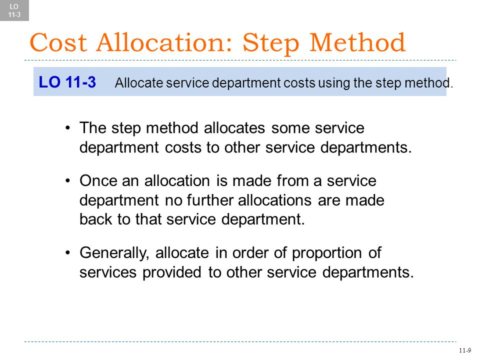 11-9 Cost Allocation: Step Method LO 11-3 Allocate service department costs using the step method.