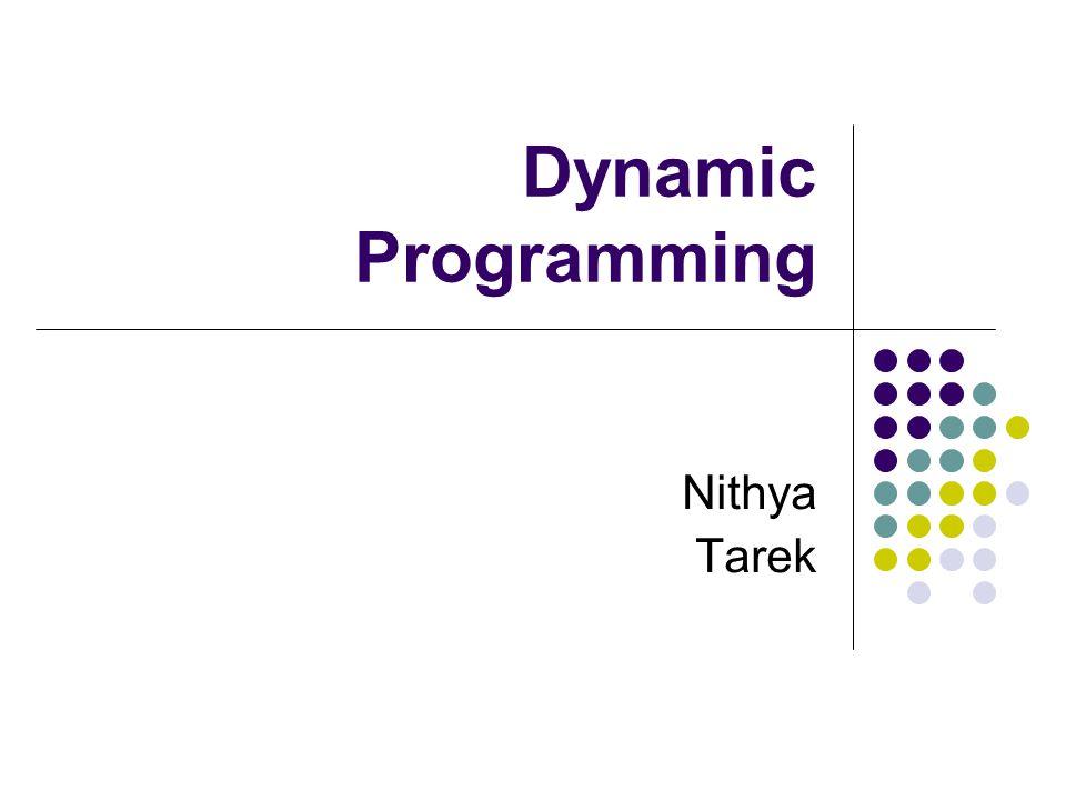 Dynamic Programming Nithya Tarek