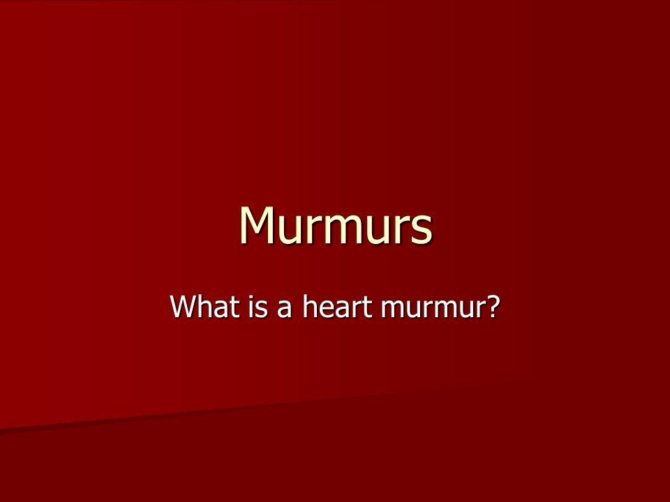 Murmurs What is a heart murmur?