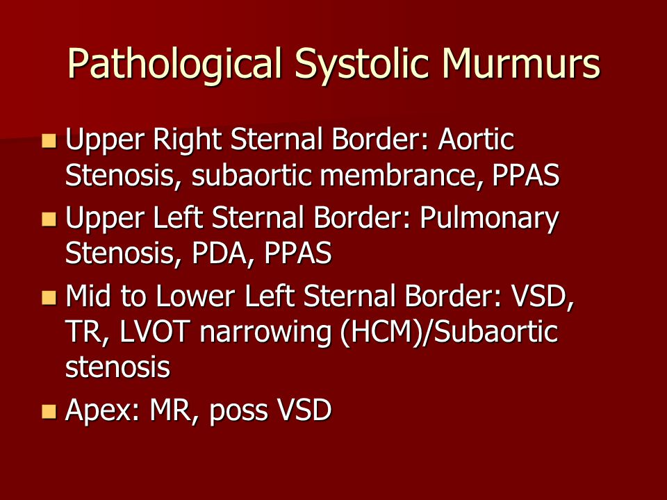 Pathological Systolic Murmurs Upper Right Sternal Border: Aortic Stenosis, subaortic membrance, PPAS Upper Right Sternal Border: Aortic Stenosis, suba