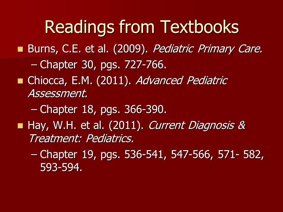 Readings from Textbooks Burns, C.E. et al. (2009). Pediatric Primary Care. Burns, C.E. et al. (2009). Pediatric Primary Care. –Chapter 30, pgs. 727-76