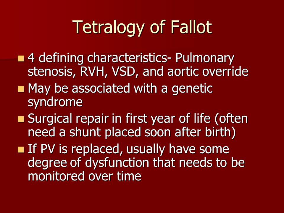 Tetralogy of Fallot 4 defining characteristics- Pulmonary stenosis, RVH, VSD, and aortic override 4 defining characteristics- Pulmonary stenosis, RVH,