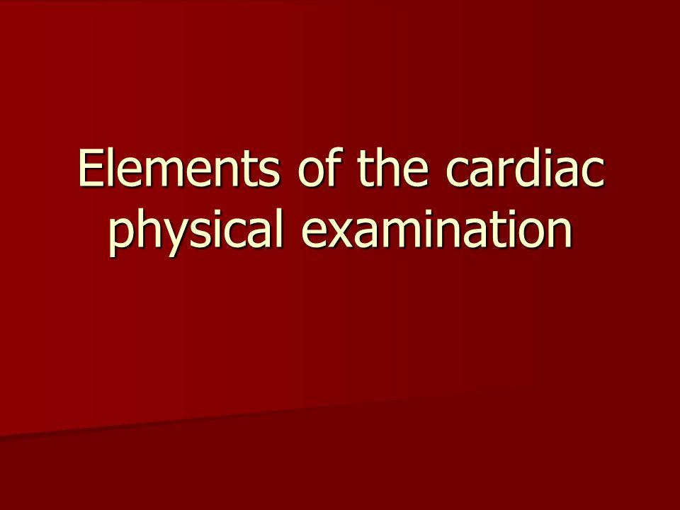 Elements of the cardiac physical examination