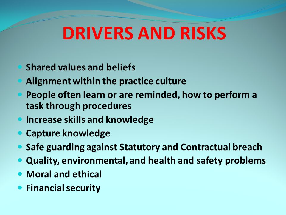 DRIVERS AND RISKS Shared values and beliefs Alignment within the practice culture People often learn or are reminded, how to perform a task through pr