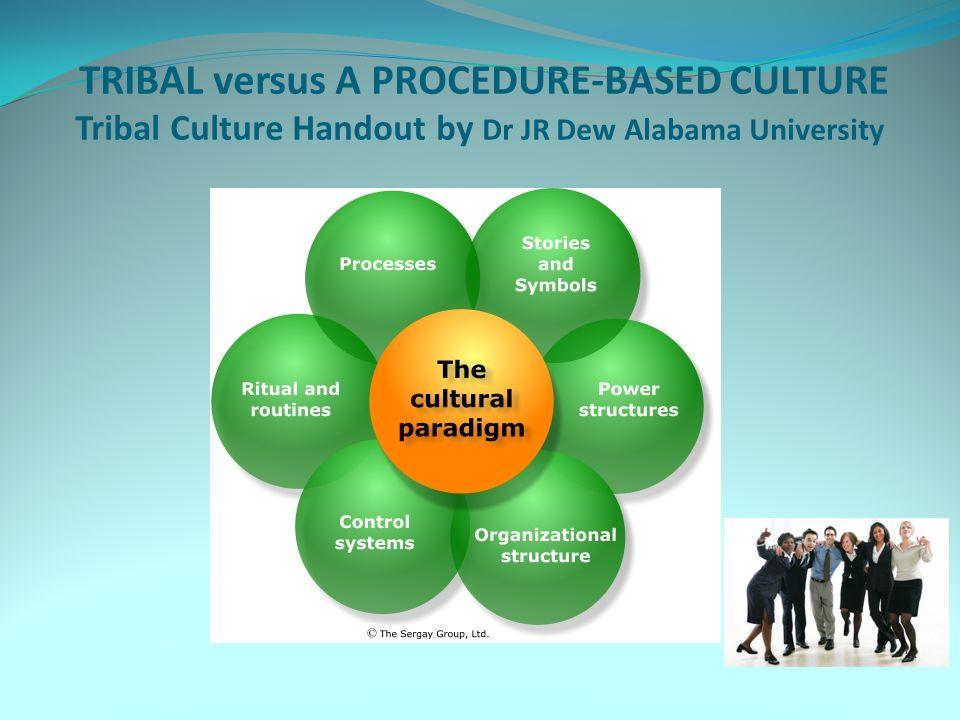 TRIBAL versus A PROCEDURE-BASED CULTURE Tribal Culture Handout by Dr JR Dew Alabama University