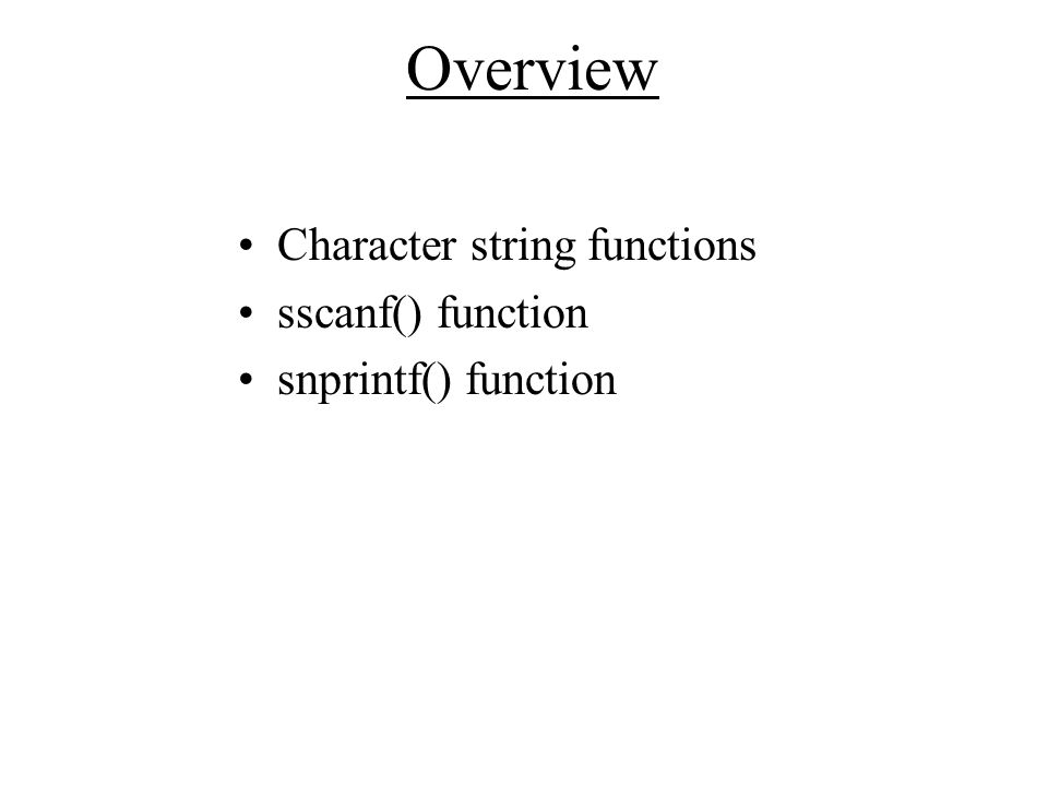 Overview Character string functions sscanf() function snprintf() function