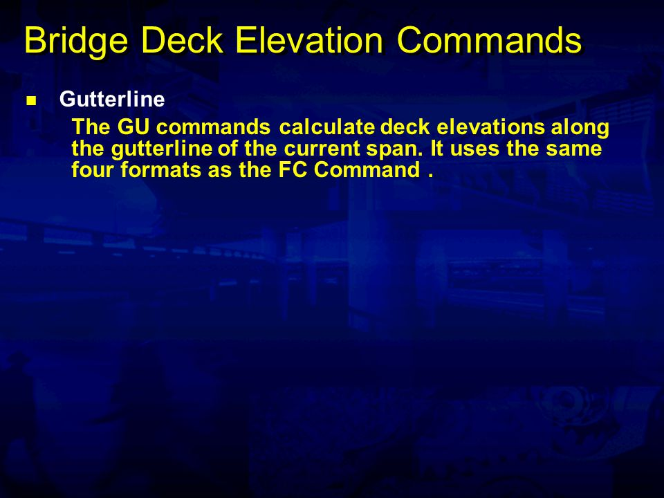 Bridge Deck Elevation Commands Gutterline The GU commands calculate deck elevations along the gutterline of the current span.