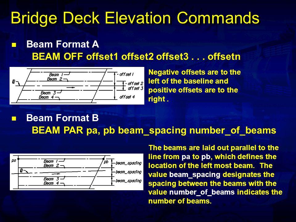 Bridge Deck Elevation Commands Beam Format A BEAM OFF offset1 offset2 offset3...