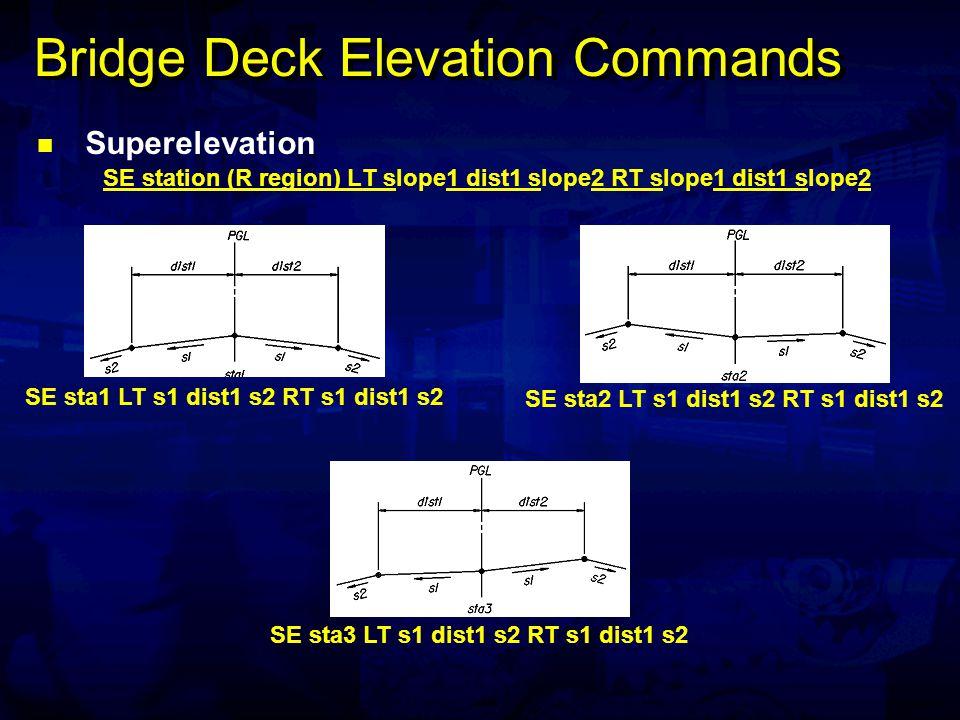 Bridge Deck Elevation Commands Superelevation SE station (R region) LT slope1 dist1 slope2 RT slope1 dist1 slope2 SE sta1 LT s1 dist1 s2 RT s1 dist1 s2 SE sta2 LT s1 dist1 s2 RT s1 dist1 s2 SE sta3 LT s1 dist1 s2 RT s1 dist1 s2