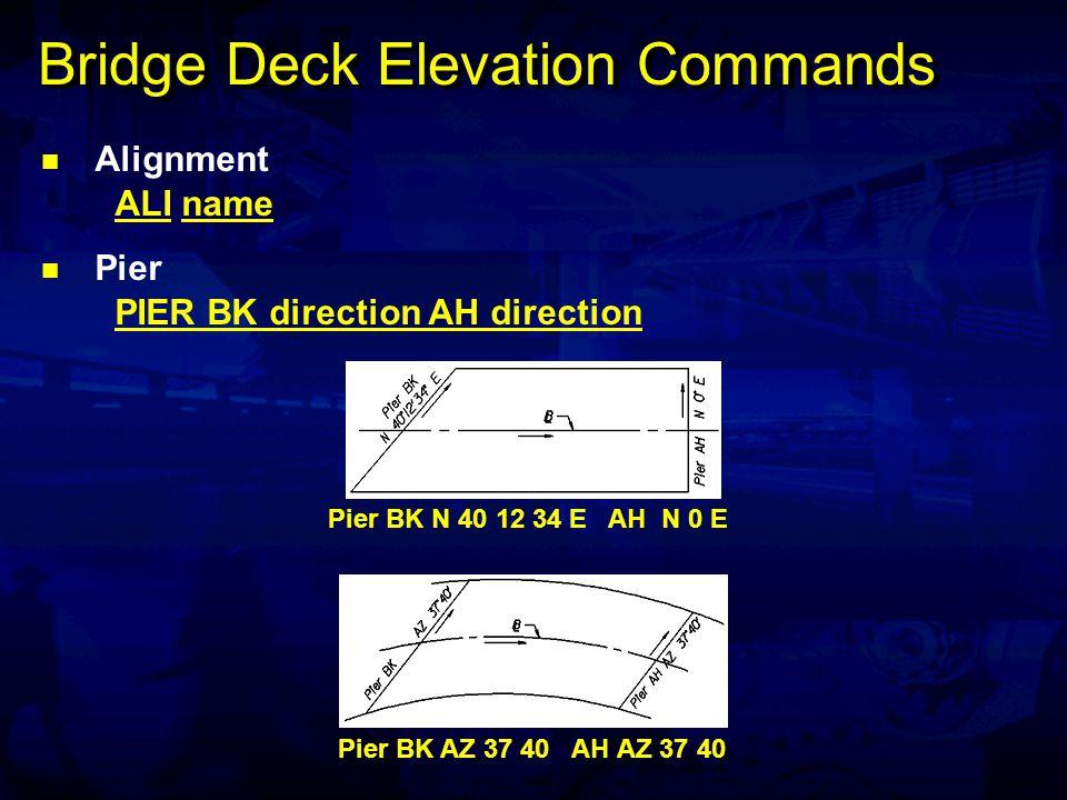 Bridge Deck Elevation Commands Alignment ALI name Pier PIER BK direction AH direction Pier BK N 40 12 34 E AH N 0 E Pier BK AZ 37 40 AH AZ 37 40