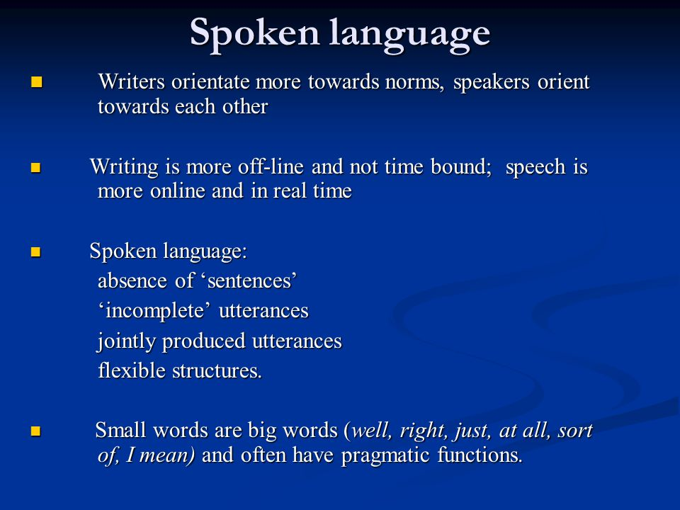 Spoken language Writers orientate more towards norms, speakers orient towards each other Writers orientate more towards norms, speakers orient towards