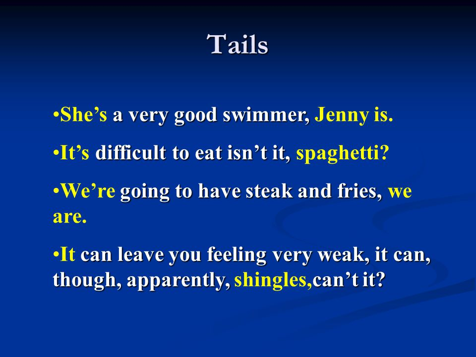 Tails a very good swimmer,She's a very good swimmer, Jenny is. difficult to eat isn't it,It's difficult to eat isn't it, spaghetti? going to have stea