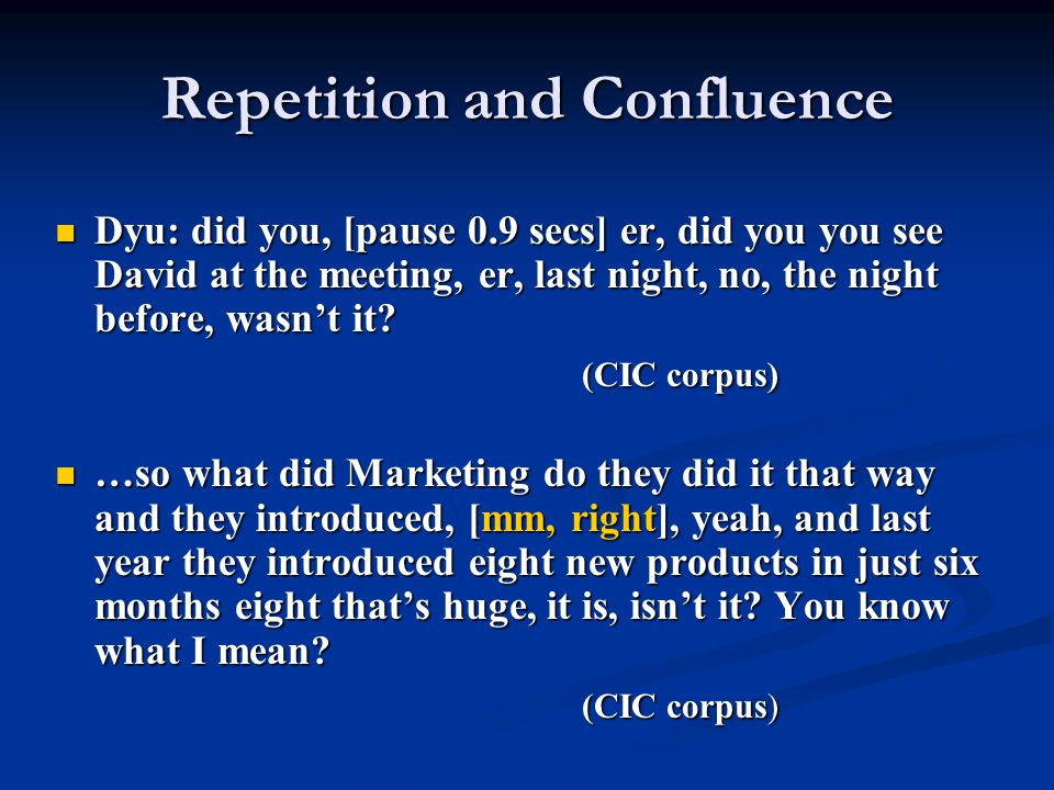 Repetition and Confluence Dyu: did you, [pause 0.9 secs] er, did you you see David at the meeting, er, last night, no, the night before, wasn't it? Dy