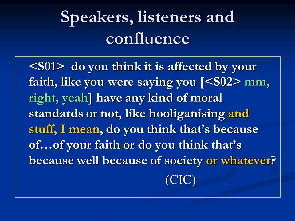 Speakers, listeners and confluence do you think it is affected by your faith, like you were saying you [ mm, right, yeah] have any kind of moral stand
