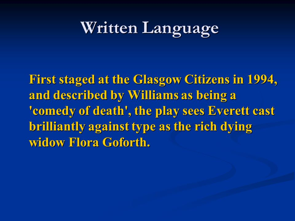 Written Language Written Language First staged at the Glasgow Citizens in 1994, and described by Williams as being a 'comedy of death', the play sees