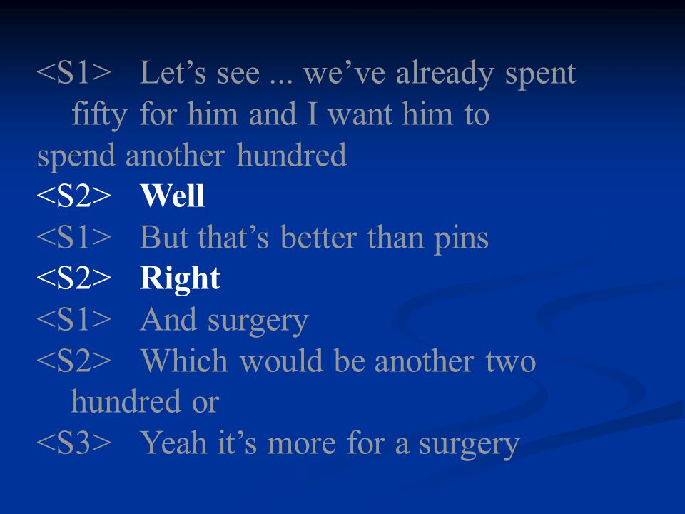 Let's see... we've already spent fifty for him and I want him to spend another hundred Well But that's better than pins Right And surgery Which would