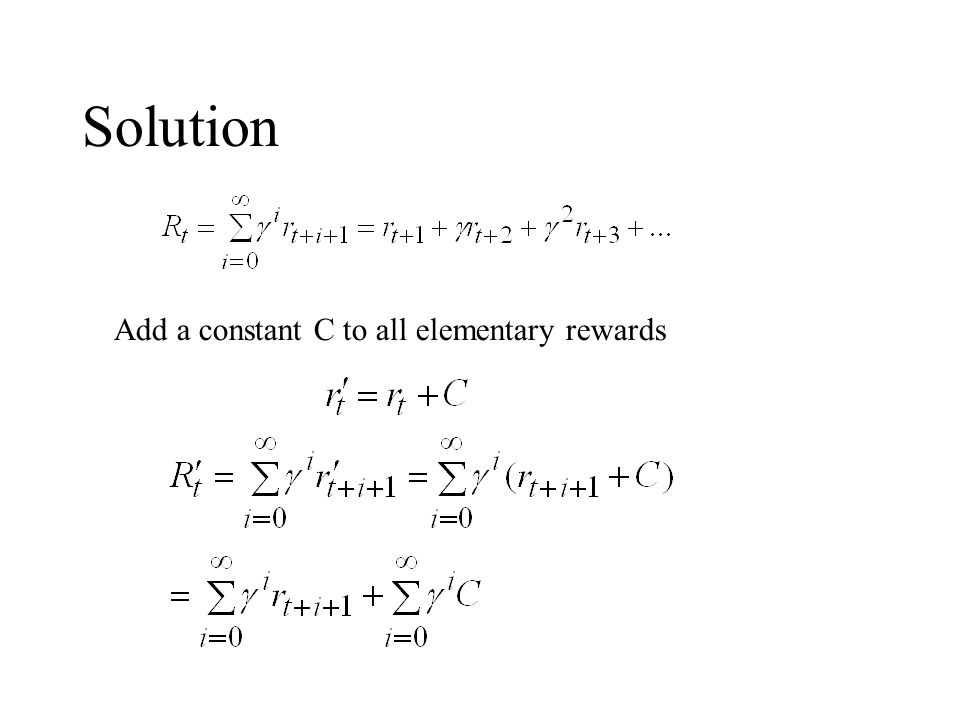 Solution Add a constant C to all elementary rewards