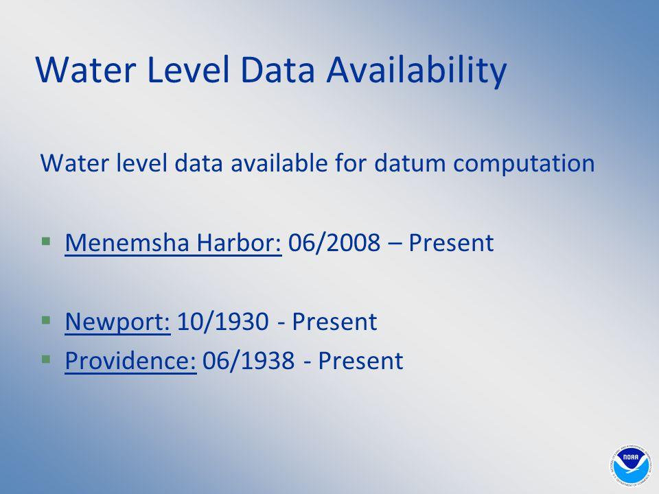 Water Level Data Availability Water level data available for datum computation  Menemsha Harbor: 06/2008 – Present  Newport: 10/1930 - Present  Providence: 06/1938 - Present