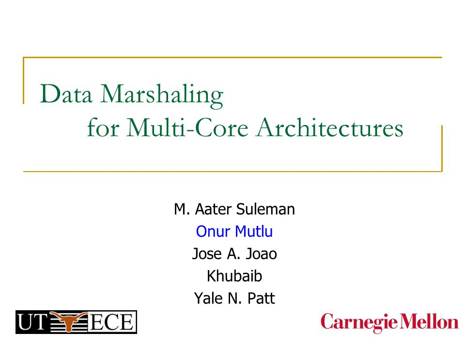 Data Marshaling for Multi-Core Architectures M. Aater Suleman Onur Mutlu Jose A.
