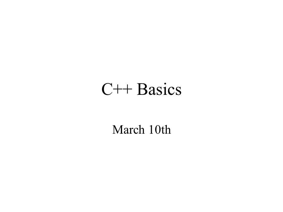 C++ Basics March 10th
