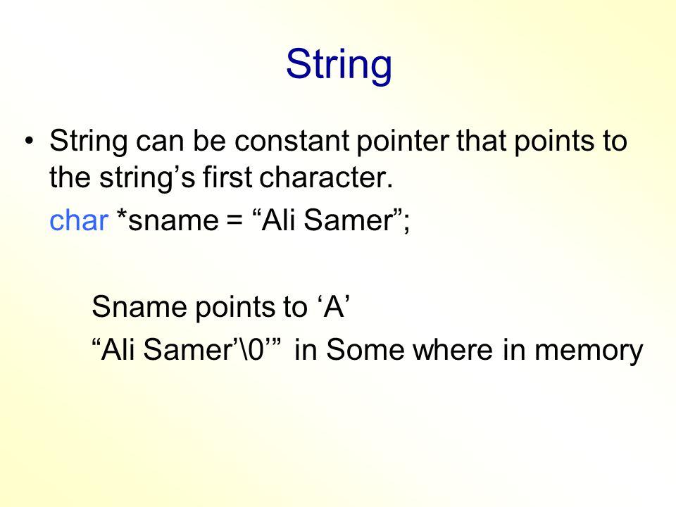 Example void main( ) { char firstName[] = Ahmad ; char *lastName = Omar ; cout<< First Name: <<firstName<<endl; cout<< Last Name: <<lastName<<endl; int i=0; cout<< FirstName: ; while (firstName[i] != \0 ) cout<<firstName[i++]; i=0; cout<< \nLast Name: ; while (lastName[i] != \0 ) cout<<lastName[i++]; }