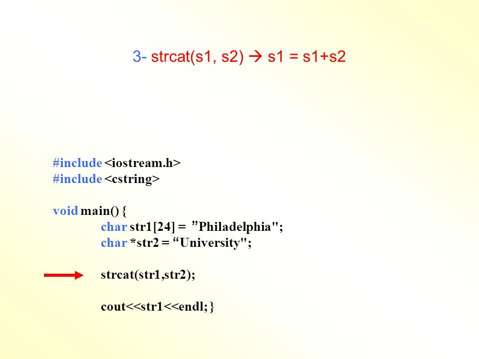 4- strncat(s1, s2,n)  s1 = s1+s2[n] #include void main() { char str1[24] = Philadelphia ; char *str2 = University of Jordan ; strncat(str1,str2,10); cout<<str1<<endl; }