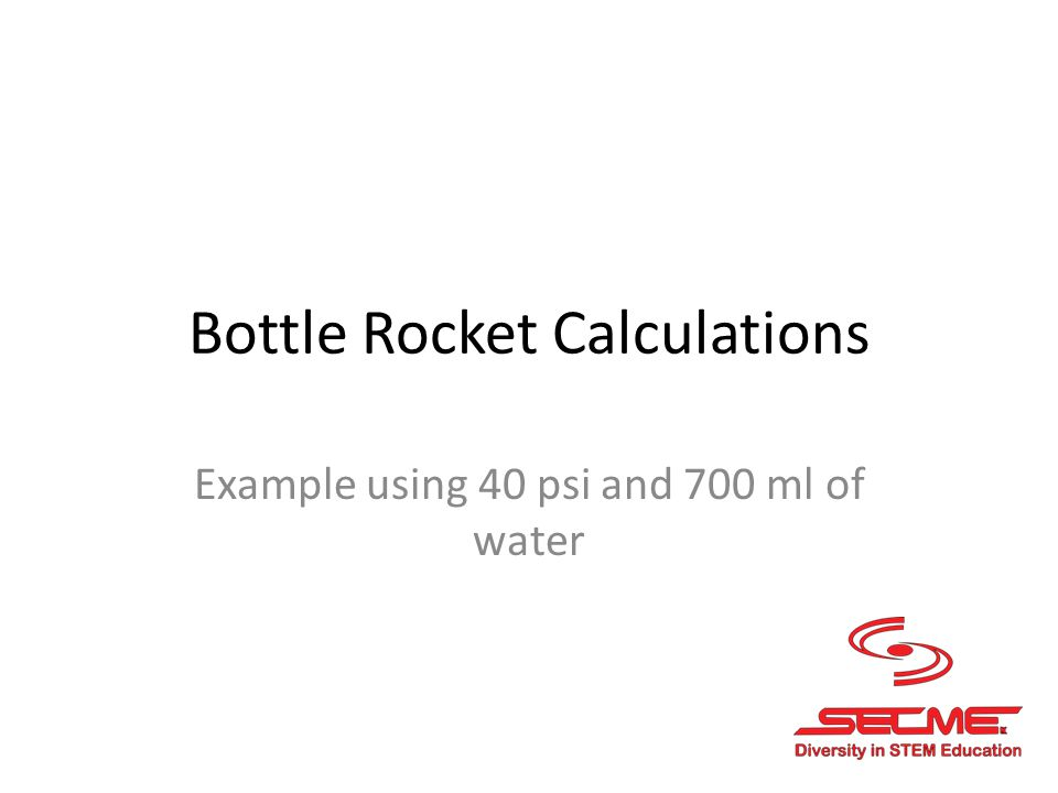 Bottle Rocket Calculations Example using 40 psi and 700 ml of water