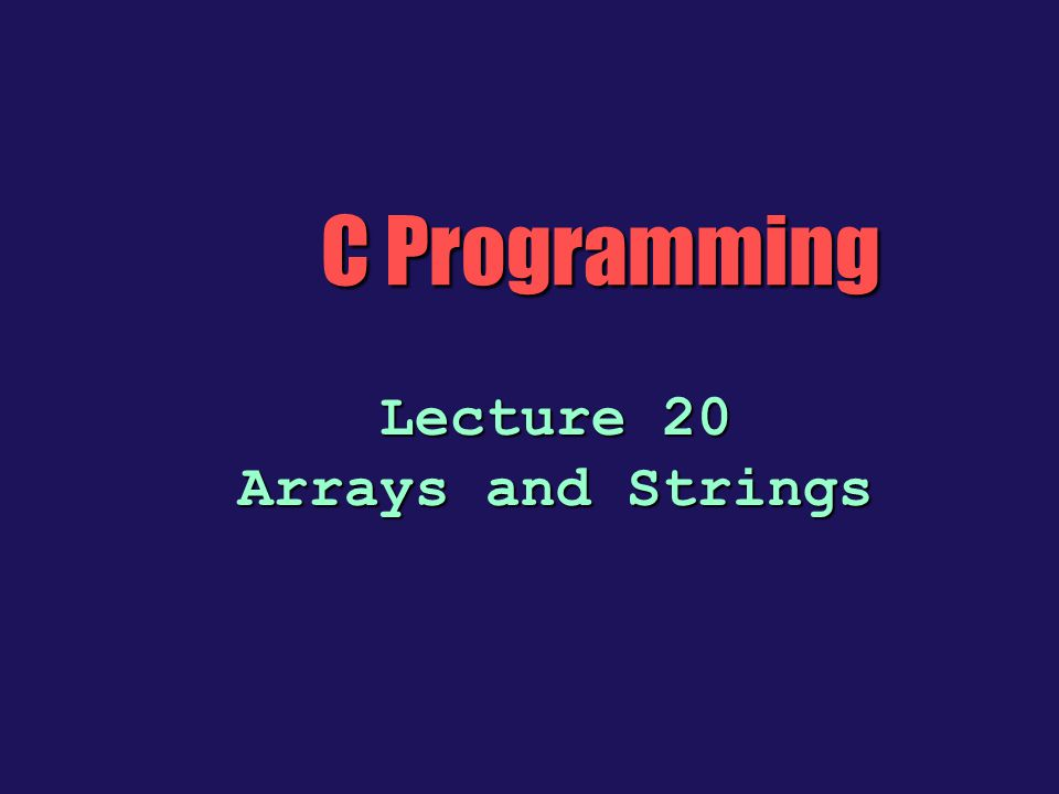 C Programming Lecture 20 Arrays and Strings