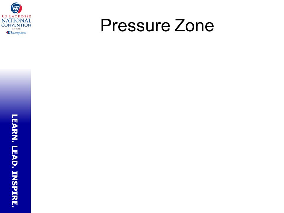 LEARN. LEAD. INSPIRE. Pressure Zone