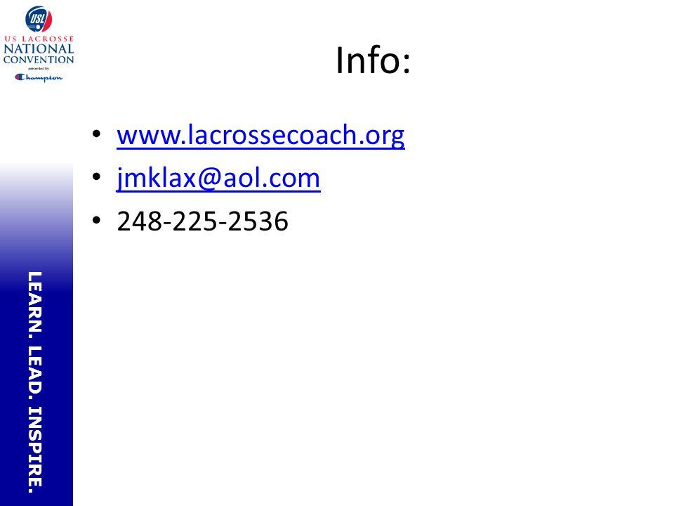 LEARN. LEAD. INSPIRE. Info: www.lacrossecoach.org jmklax@aol.com 248-225-2536