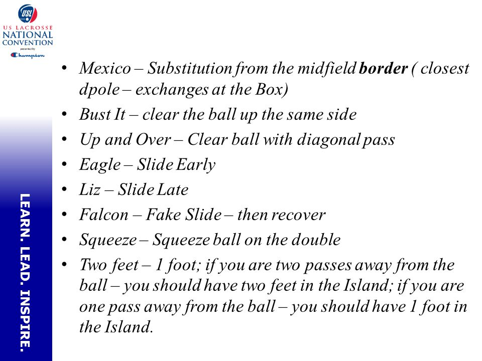 LEARN. LEAD. INSPIRE. Mexico – Substitution from the midfield border ( closest dpole – exchanges at the Box) Bust It – clear the ball up the same side