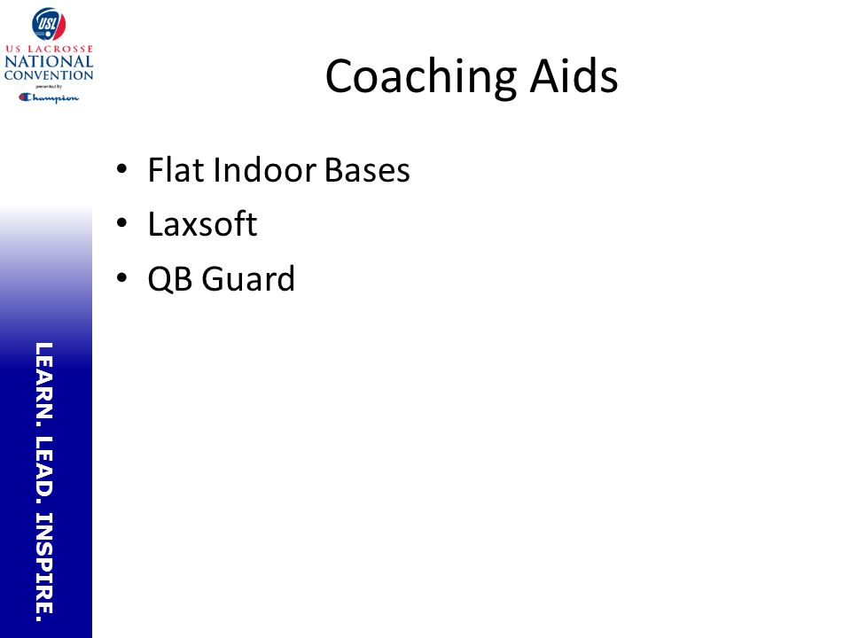 LEARN. LEAD. INSPIRE. Coaching Aids Flat Indoor Bases Laxsoft QB Guard