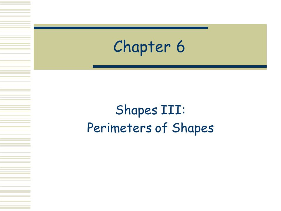 Chapter 6 Shapes III: Perimeters of Shapes
