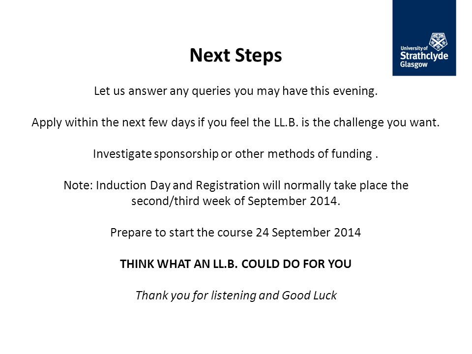 Next Steps Let us answer any queries you may have this evening.