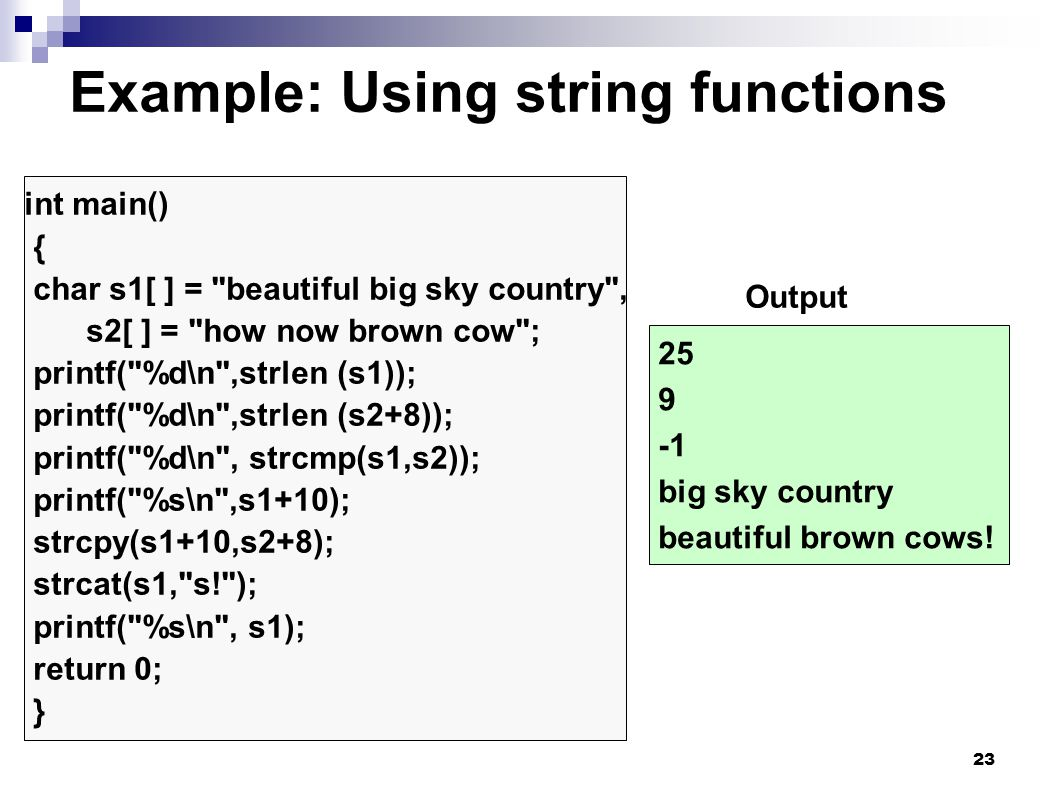 23 Example: Using string functions 25 9 big sky country beautiful brown cows! int main() { char s1[ ] =
