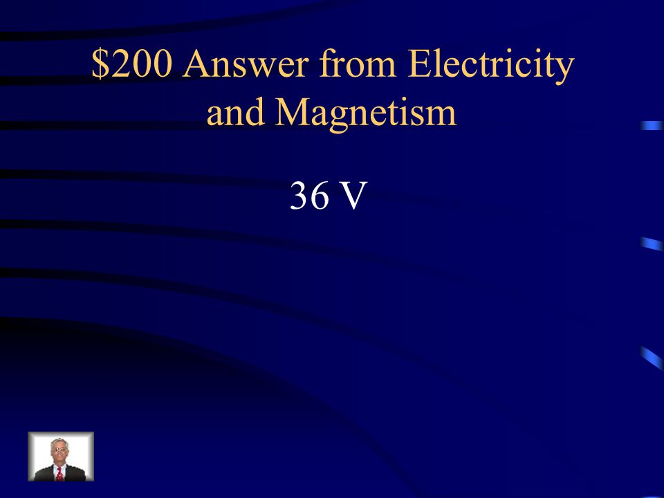 $200 Question from Electricity and Magnetism What is the voltage in a circuit with a current of 3 A and a total resistance of 12 .
