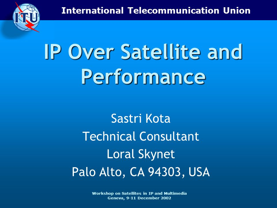 12 17.04.2015 Workshop on Satellites in IP and Multimedia - Geneva, 9-11 December 2002 Satellite TCP Performance Example Cont'd… o Protocol gateway (splitting) improve throughput for carriers with TCP/IP traffic on satellite links up to a delay of 700 ms o TCP/IP throughput is not affected as long as link BER is better than 1 x 10 -7 o Study the impact of BERs < 10 -7 o Review recommendation ITU-R S.521-4 in view of satellite IP Multiple TCP Connections over Satellite Link Without Enhancement With Protocol Gateway Enhancement