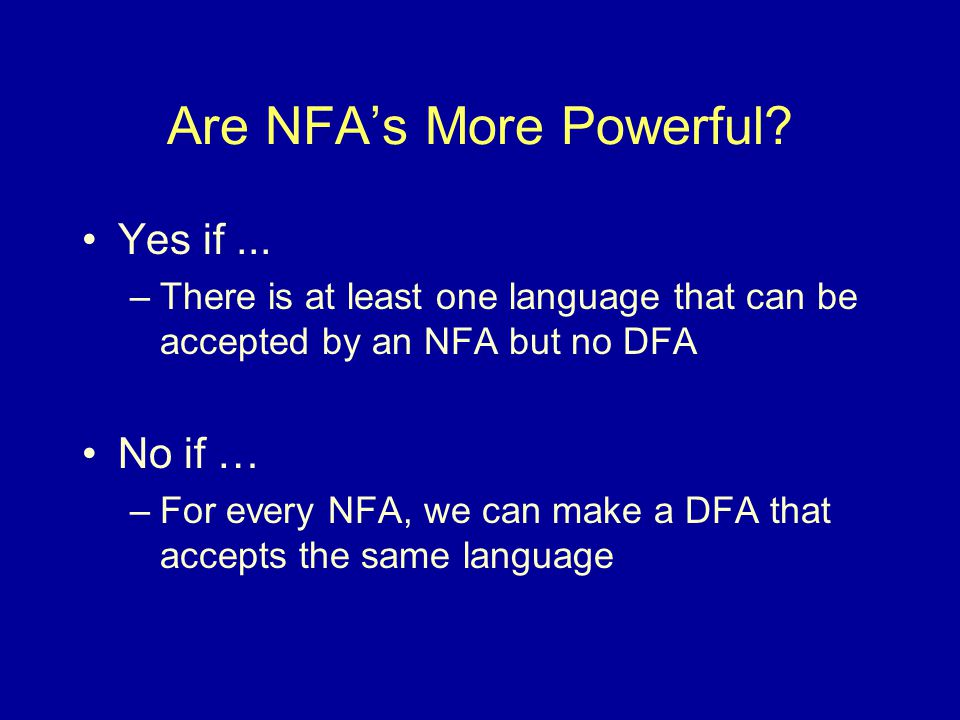 Are NFA's More Powerful. Yes if...