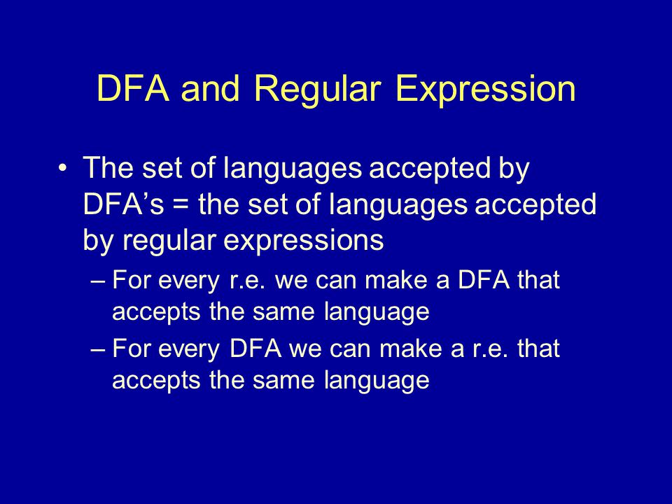 DFA and Regular Expression The set of languages accepted by DFA's = the set of languages accepted by regular expressions –For every r.e.