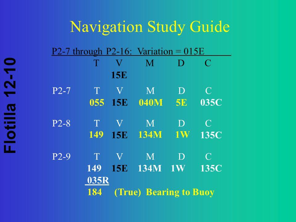 Flotilla 12-10 Navigation Study Guide P2-7 T V M D C 15E035C P2-7 through P2-16: Variation = 015E.